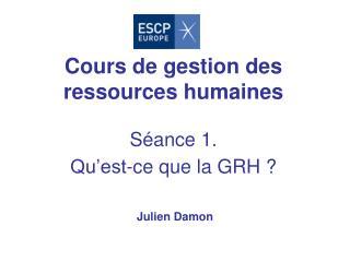 Cours de gestion des ressources humaines Séance 1.  Qu'est-ce que la GRH ?