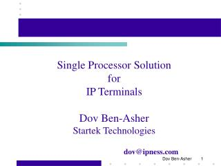 Single Processor Solution for IP Terminals Dov Ben-Asher Startek Technologies