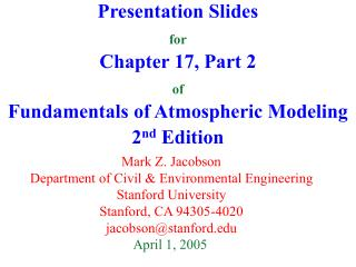 Presentation Slides for Chapter 17, Part 2 of Fundamentals of Atmospheric Modeling 2 nd  Edition