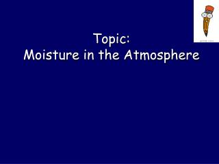 Topic:  Moisture in the Atmosphere