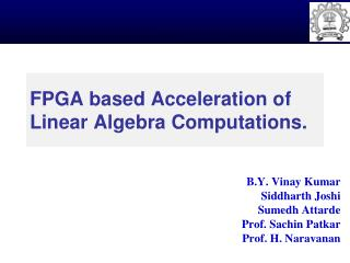 FPGA based Acceleration of Linear Algebra Computations.