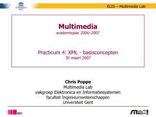 Multimedia academiejaar 2006–2007 Practicum 4: XML - basisconcepten 30 maart 2007