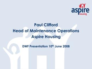 Paul Clifford Head of Maintenance Operations Aspire Housing