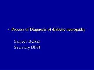 Process of Diagnosis of diabetic neuropathy       Sanjeev Kelkar       Secretary DFSI