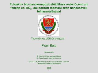 Fiser Béla Témavezetők: Dr. Hernádi Klára, egyetemi tanár, Dr. Nagy László, egyetemi docens