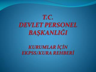 T.C. DEVLET PERSONEL BAŞKANLIĞI  KURUMLAR İÇİN EKPSS/KURA REHBERİ
