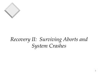 Recovery II:  Surviving Aborts and System Crashes