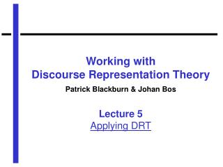 Working with  Discourse Representation Theory Patrick Blackburn & Johan Bos Lecture 5 Applying DRT