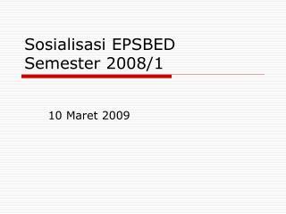 Sosialisasi EPSBED Semester 2008/1