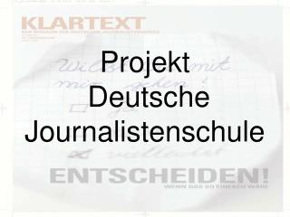 Projekt  Deutsche Journalistenschule