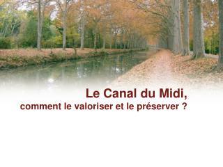 Le Canal du Midi, comment le valoriser et le préserver ?
