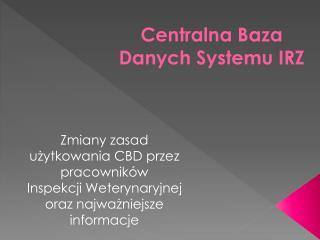 Centralna Baza   Danych Systemu IRZ