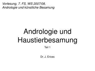Vorlesung, 7. FS, WS 2007/08,  Andrologie und künstliche Besamung