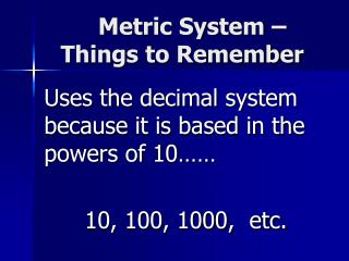 Metric System �        Things to Remember