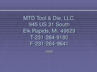 MTD Tool & Die, LLC. 945 US 31 South Elk Rapids, Mi. 49629 T-231-264-9180 F-231-264-9641