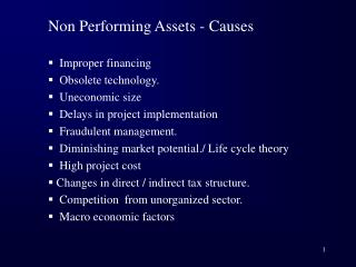 Non Performing Assets - Causes    Improper financing   Obsolete technology.   Uneconomic size