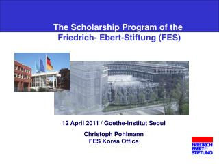 The Scholarship Program of the Friedrich- Ebert-Stiftung (FES)
