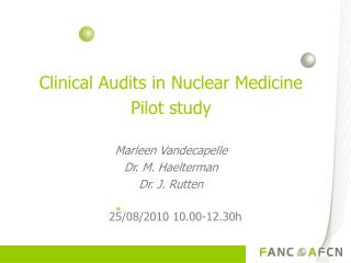 Clinical Audits in Nuclear Medicine  Pilot study Marleen Vandecapelle Dr. M. Haelterman
