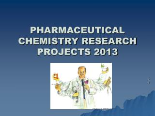PHARMACEUTICAL CHEMISTRY RESEARCH PROJECTS 2013