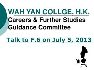 WAH YAN COLLGE, H.K. Careers & Further Studies Guidance Committee