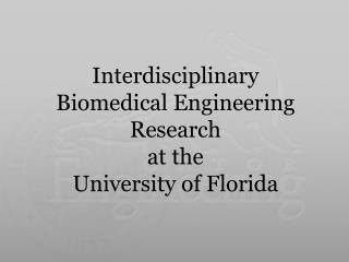 Interdisciplinary Biomedical Engineering Research at the University of Florida