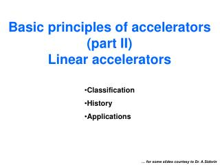 Basic principles of accelerators (part II) Linear accelerators