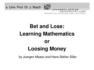 Bet and Lose:  Learning Mathematics  or  Loosing Money by Juergen Maasz and Hans-Stefan Siller