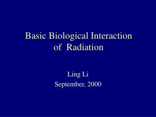 Basic Biological Interaction of  Radiation