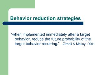 Behavior reduction strategies