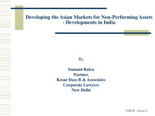 Developing the Asian Markets for Non-Performing Assets - Developments in India