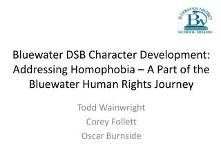 Todd Wainwright Corey Follett Oscar Burnside