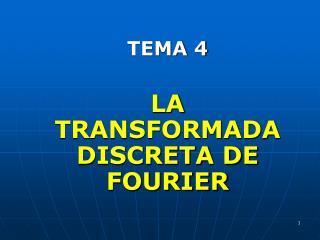 TEMA 4 LA TRANSFORMADA DISCRETA DE FOURIER