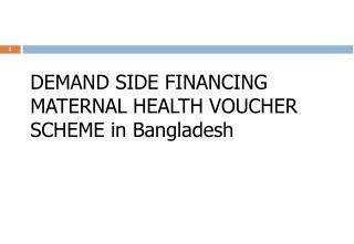 DEMAND SIDE FINANCING MATERNAL HEALTH VOUCHER SCHEME in Bangladesh