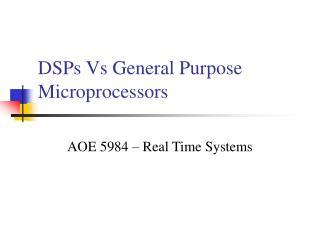 DSPs Vs General Purpose Microprocessors