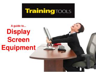 A guide to...  Display Screen Equipment