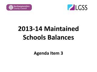 2013-14 Maintained Schools Balances Agenda Item 3