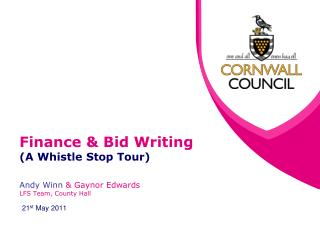 Finance & Bid Writing (A Whistle Stop Tour) Andy Winn  & Gaynor Edwards LFS Team, County Hall