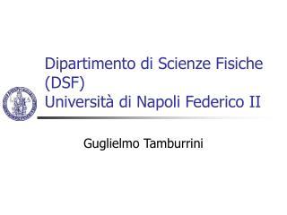 Dipartimento di Scienze Fisiche (DSF) Universit� di Napoli Federico II