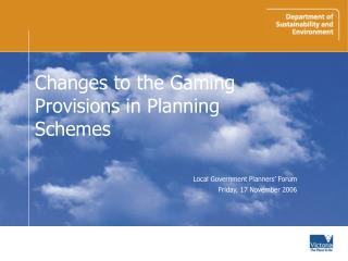 Changes to the Gaming Provisions in Planning Schemes Local Government Planners' Forum