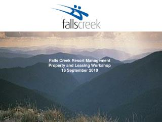 Falls Creek Resort Management Property and Leasing Workshop 16 September 2010
