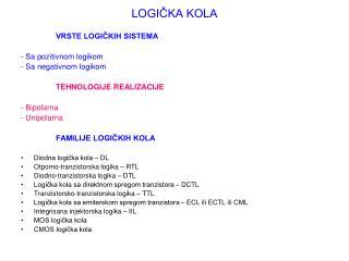 LOGIČKA KOLA VRSTE LOGIČKIH SISTEMA - Sa pozitivnom logikom - Sa negativnom logikom
