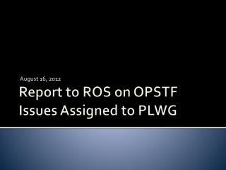 Report to ROS on OPSTF Issues Assigned to PLWG