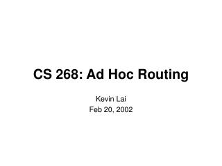 CS 268: Ad Hoc Routing