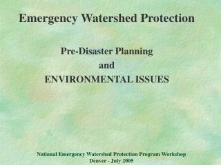 National Emergency Watershed Protection Program Workshop Denver - July 2005
