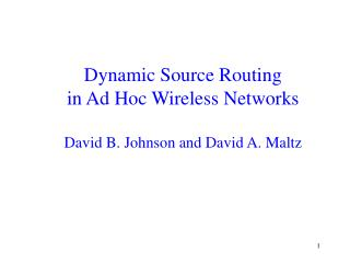 Dynamic Source Routing  in Ad Hoc Wireless Networks David B. Johnson and David A. Maltz