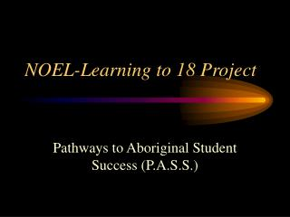 NOEL-Learning to 18 Project