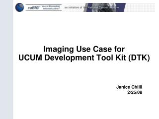 Imaging Use Case for UCUM Development Tool Kit (DTK)