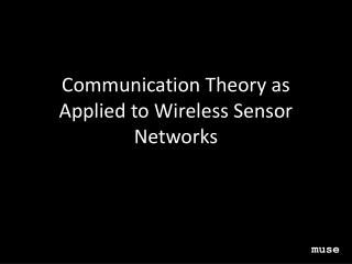 Communication Theory as Applied to Wireless Sensor Networks