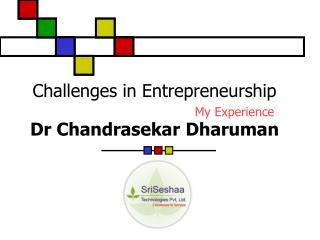 Challenges in Entrepreneurship My Experience Dr Chandrasekar Dharuman