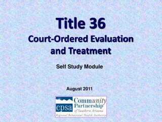 Title 36	                  Court-Ordered Evaluation        and Treatment
